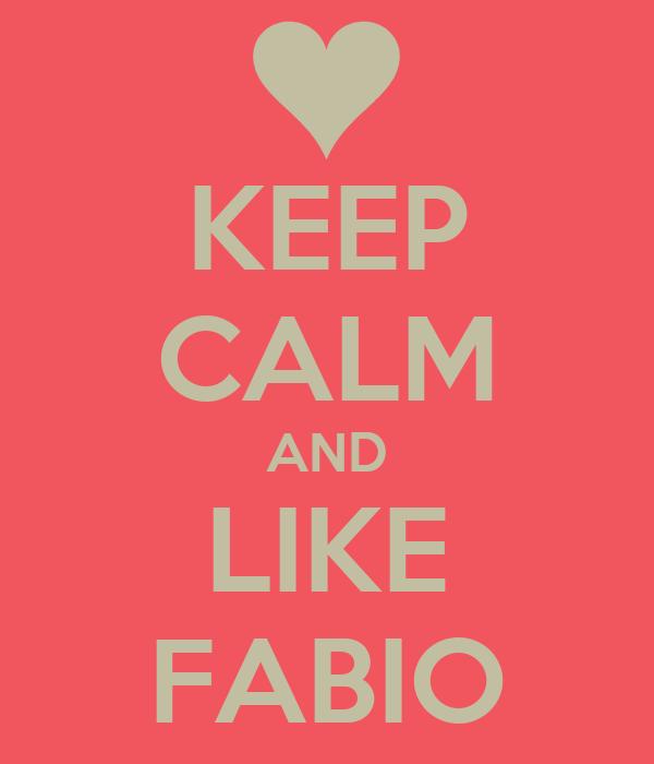 KEEP CALM AND LIKE FABIO