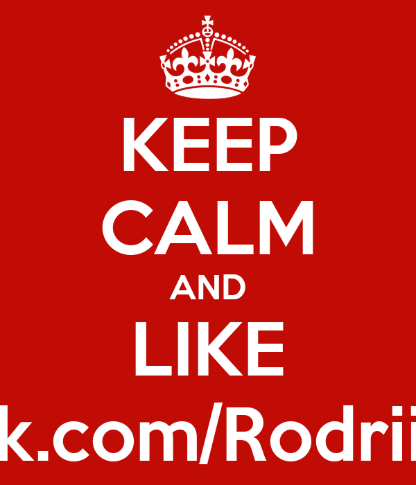 KEEP CALM AND LIKE facebook.com/RodriiOliveeR