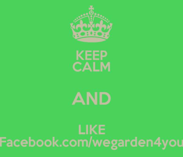 KEEP CALM AND LIKE Facebook.com/wegarden4you