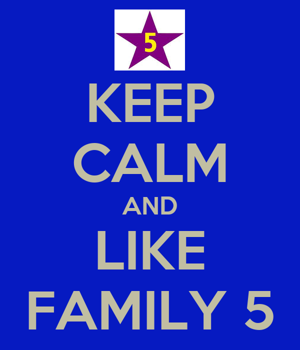 KEEP CALM AND LIKE FAMILY 5