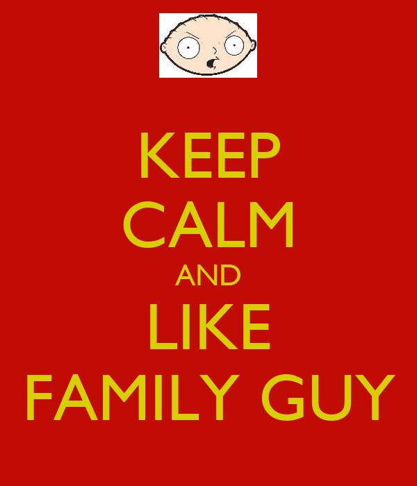 KEEP CALM AND LIKE FAMILY GUY