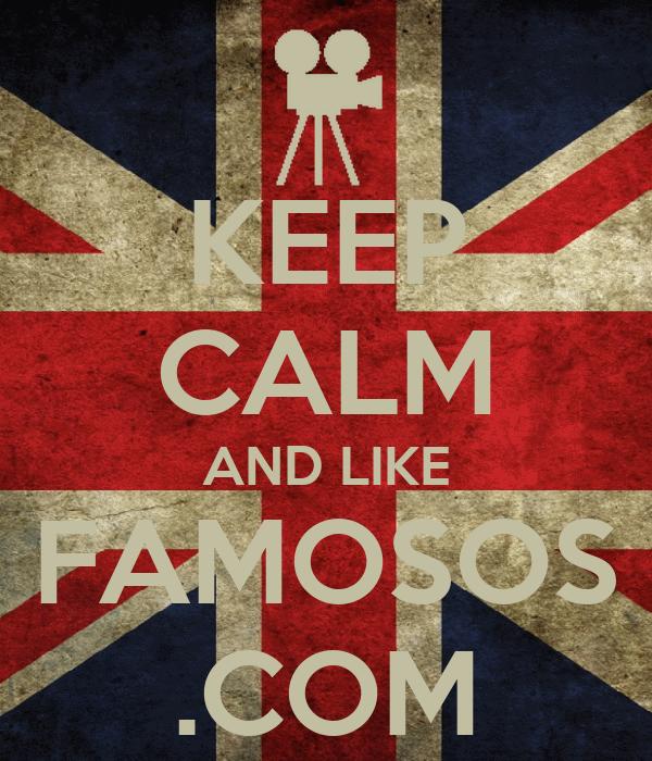 KEEP CALM AND LIKE FAMOSOS .COM