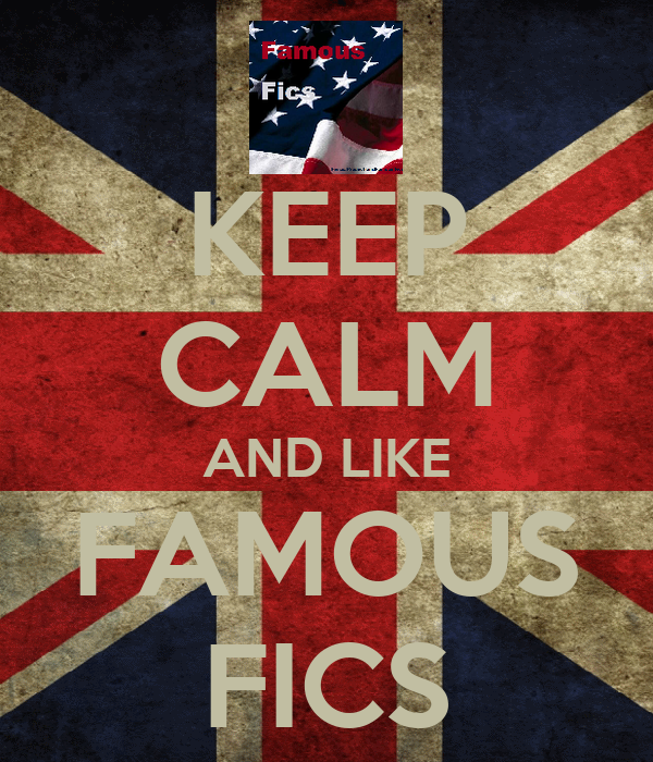 KEEP CALM AND LIKE FAMOUS FICS