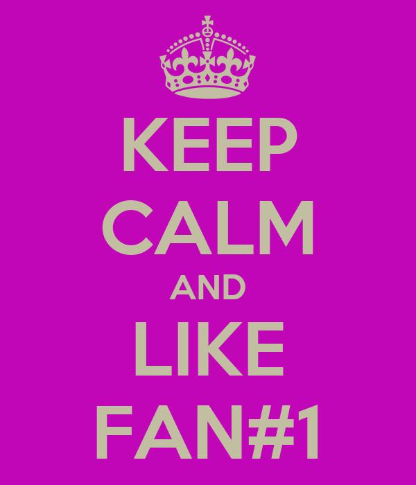 KEEP CALM AND LIKE FAN#1