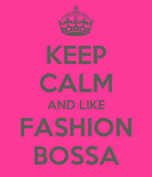 KEEP CALM AND LIKE FASHION BOSSA