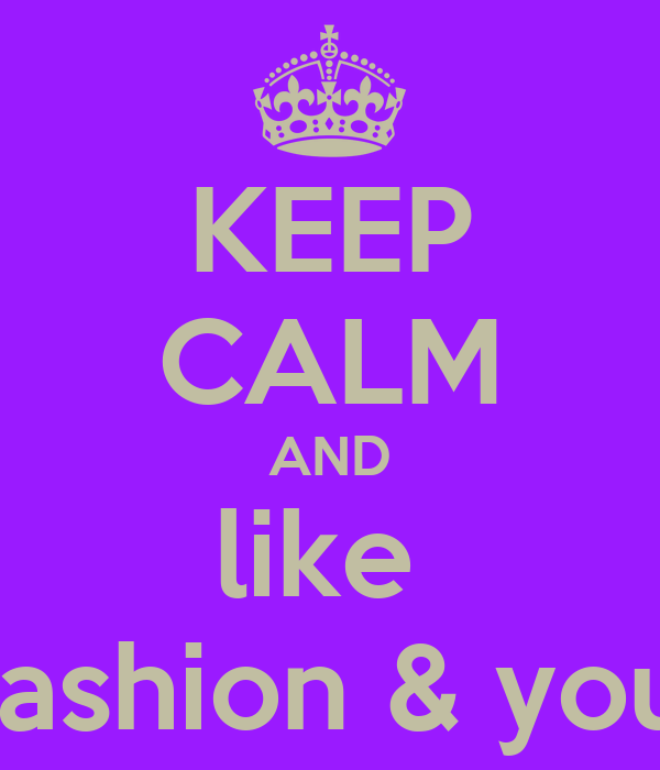 KEEP CALM AND like  ~Fashion & you ~