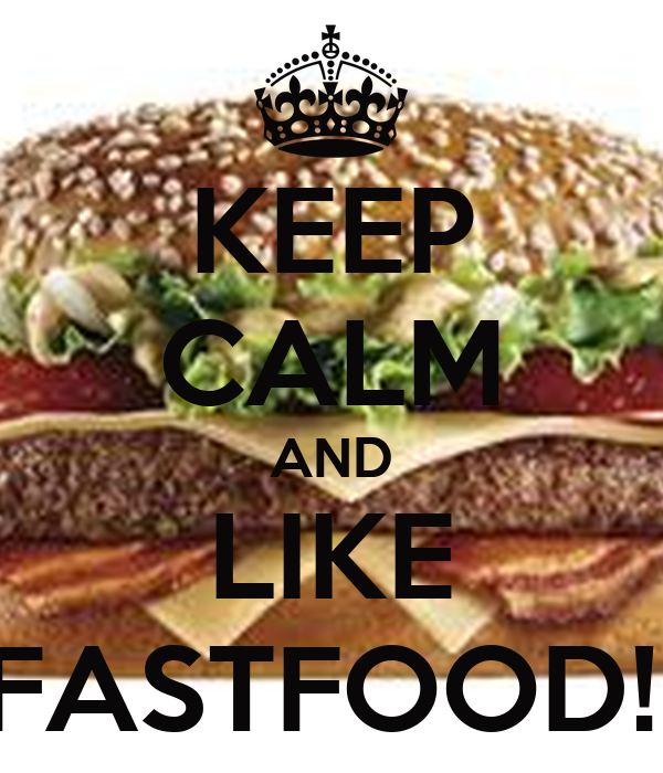 KEEP CALM AND LIKE FASTFOOD!!