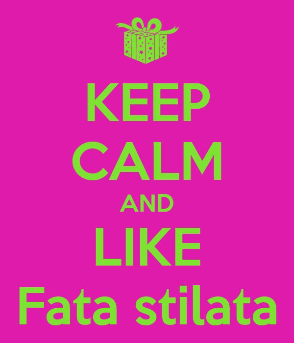 KEEP CALM AND LIKE Fata stilata