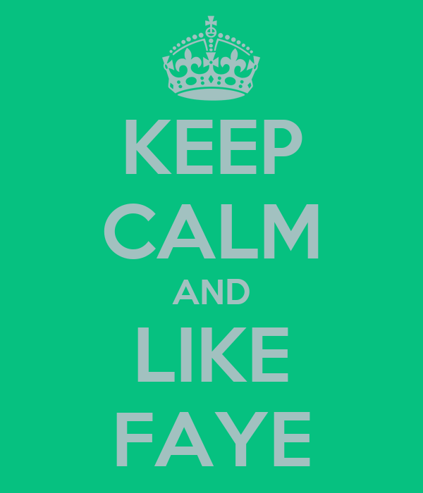 KEEP CALM AND LIKE FAYE
