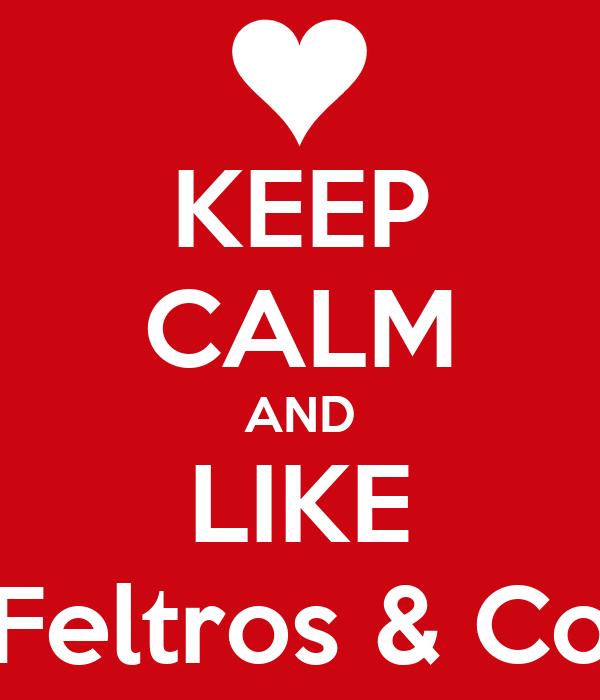 KEEP CALM AND LIKE Feltros & Co