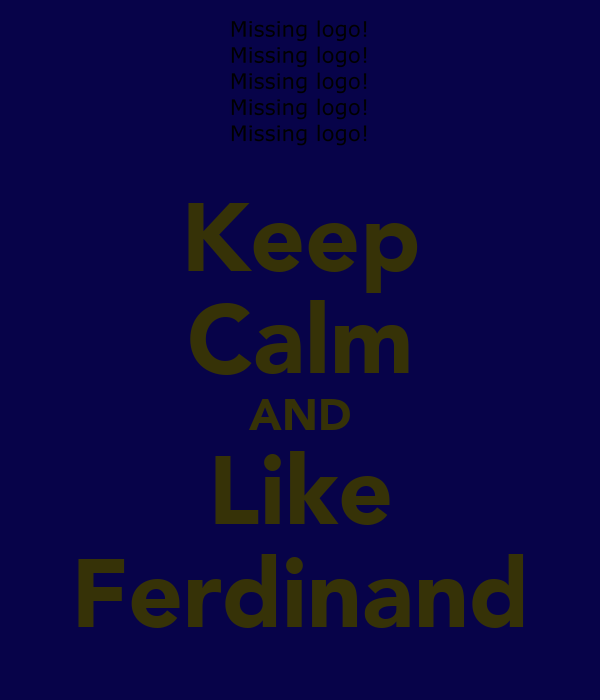 Keep Calm AND Like Ferdinand