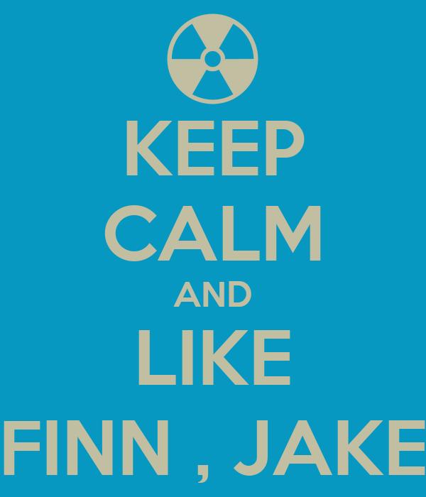 KEEP CALM AND LIKE FINN , JAKE