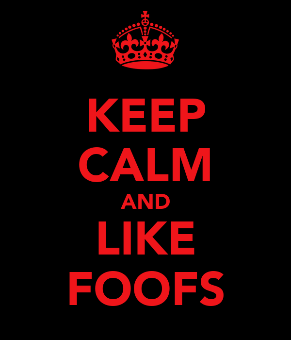 KEEP CALM AND LIKE FOOFS