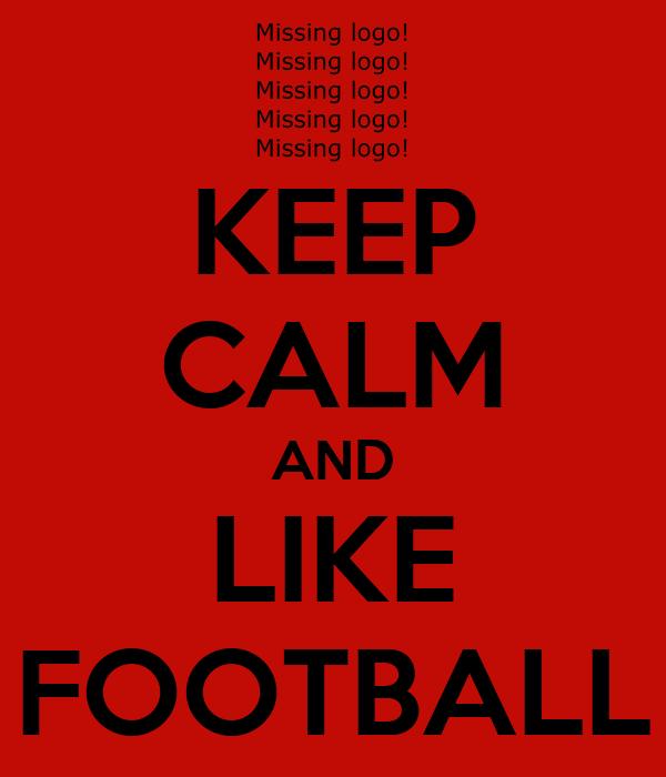 KEEP CALM AND LIKE FOOTBALL