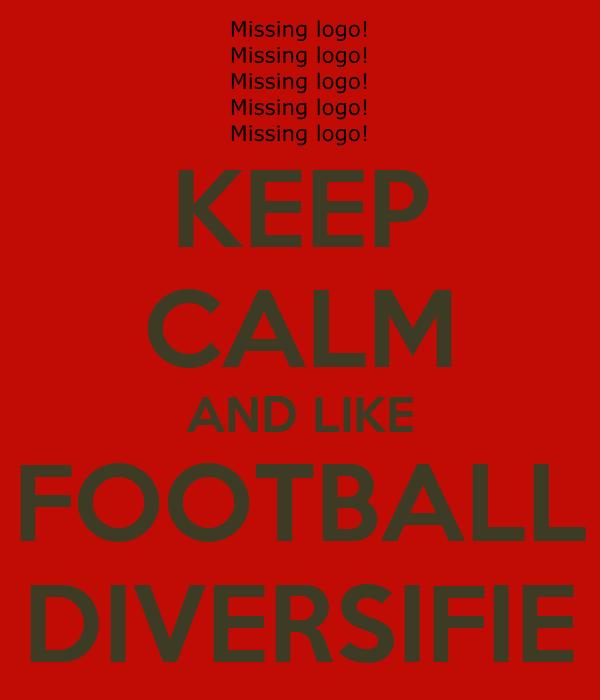 KEEP CALM AND LIKE FOOTBALL DIVERSIFIE