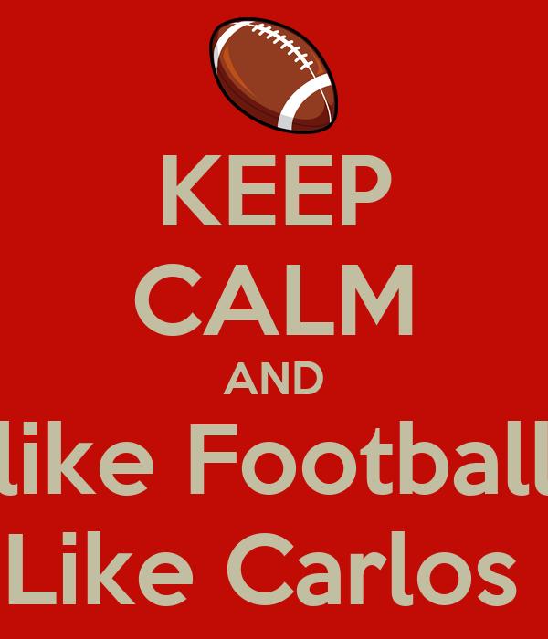 KEEP CALM AND like Football Like Carlos