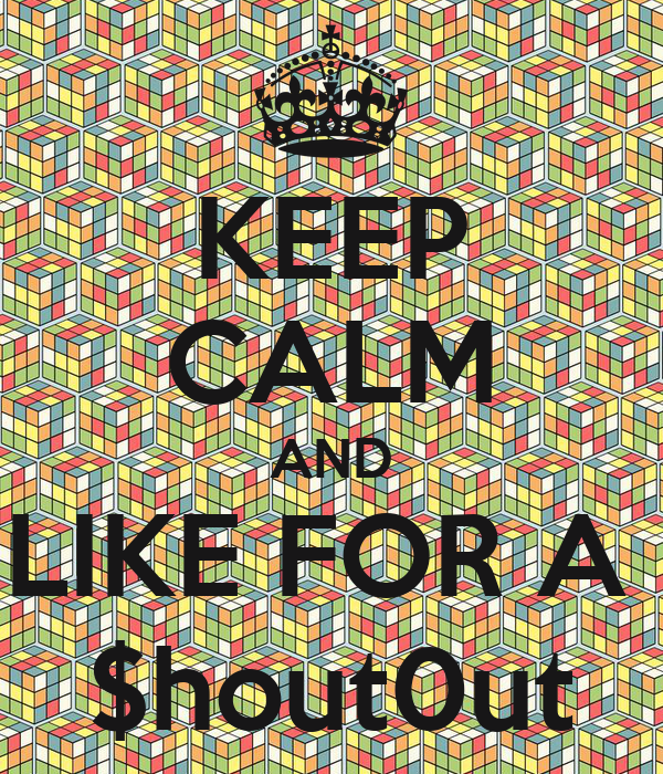 KEEP CALM AND LIKE FOR A  $hout0ut