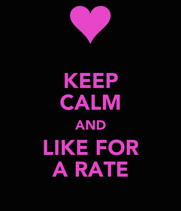 KEEP CALM AND LIKE FOR A RATE