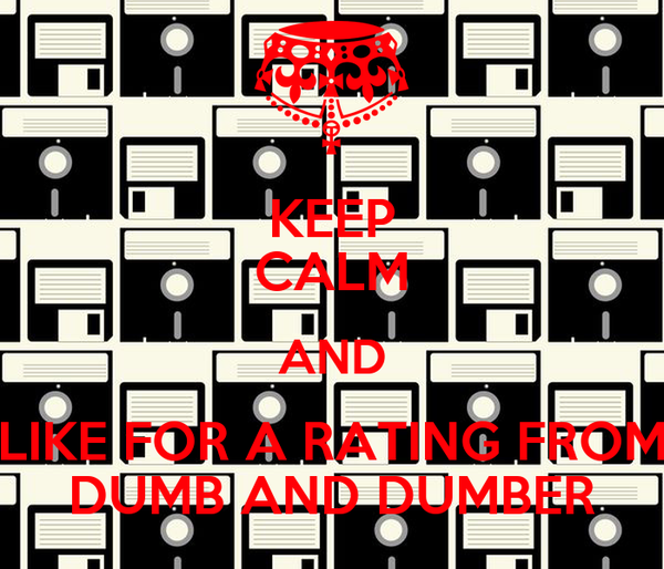KEEP CALM AND LIKE FOR A RATING FROM DUMB AND DUMBER Poster