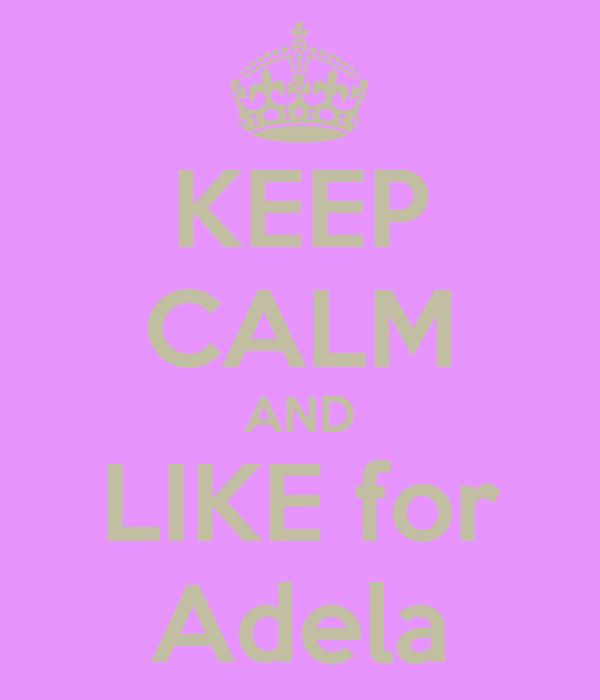 KEEP CALM AND LIKE for Adela