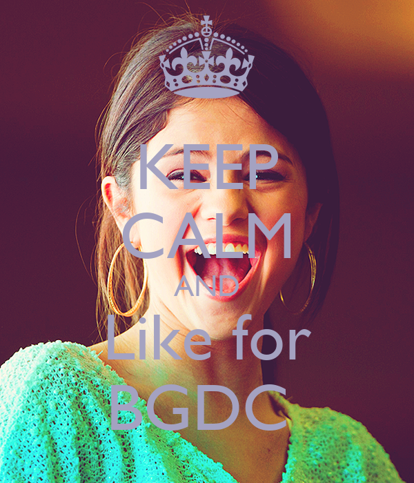 KEEP CALM AND Like for BGDC