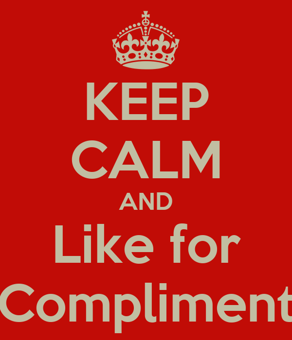 KEEP CALM AND Like for Compliment