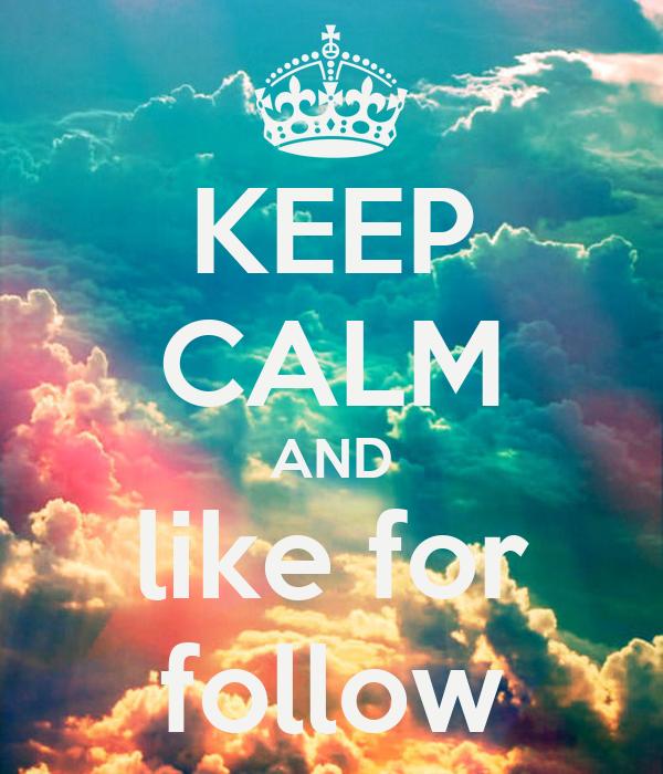 KEEP CALM AND like for follow