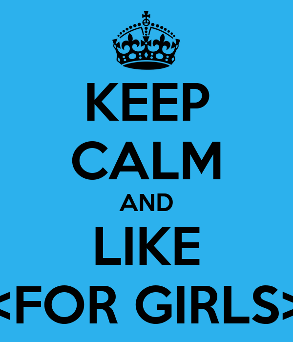 KEEP CALM AND LIKE <FOR GIRLS>
