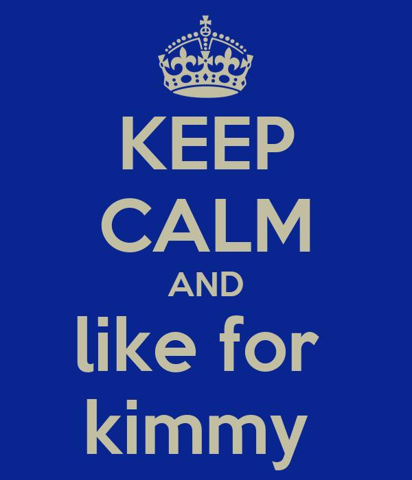KEEP CALM AND like for  kimmy