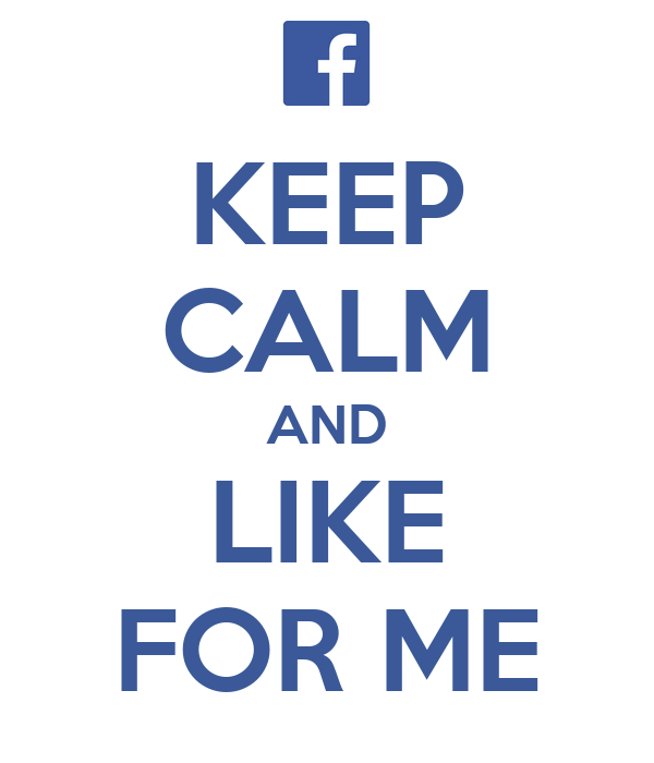 KEEP CALM AND LIKE FOR ME