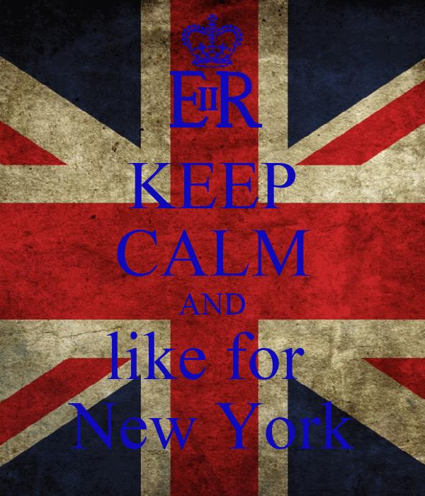 KEEP CALM AND like for  New York