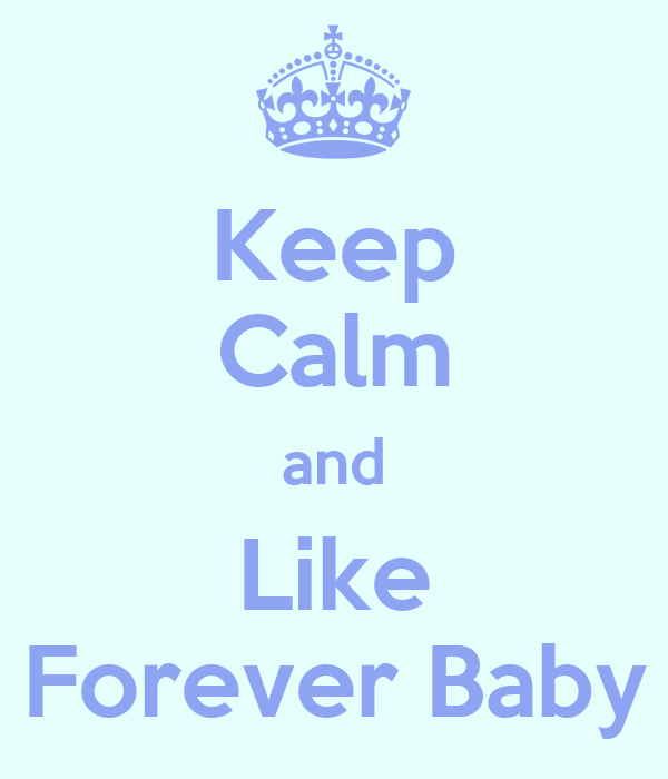 Keep Calm and Like Forever Baby