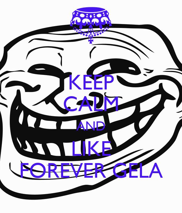 KEEP CALM AND LIKE FOREVER GELA