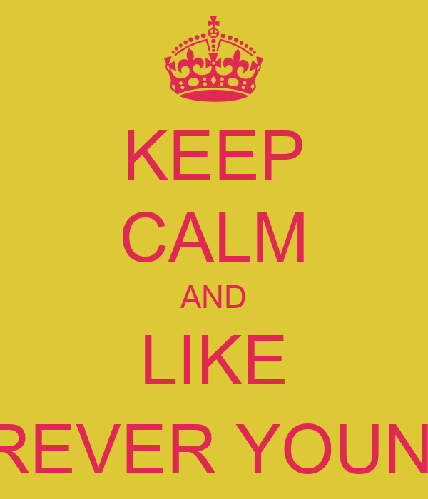 KEEP CALM AND LIKE FOREVER YOUNG †