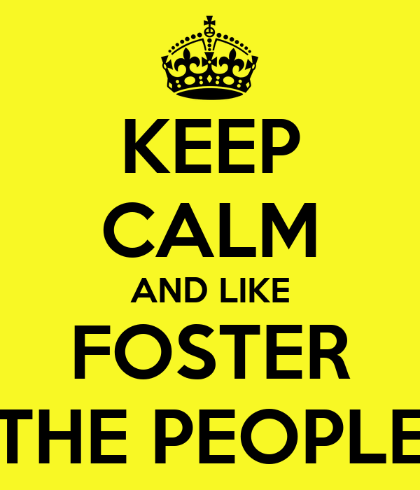 KEEP CALM AND LIKE FOSTER THE PEOPLE