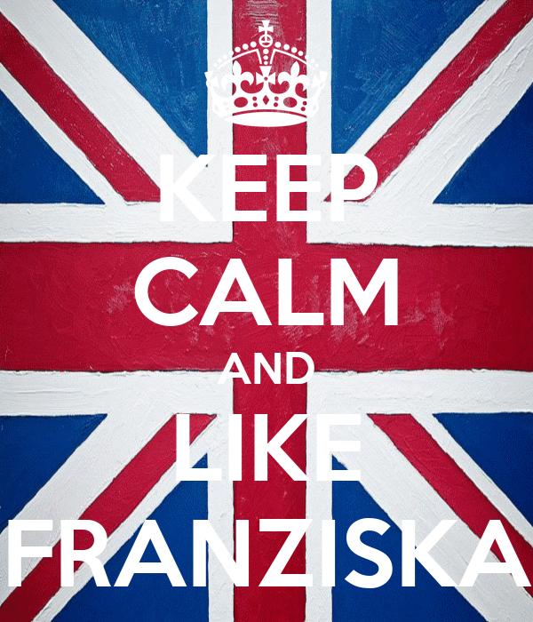 KEEP CALM AND LIKE FRANZISKA