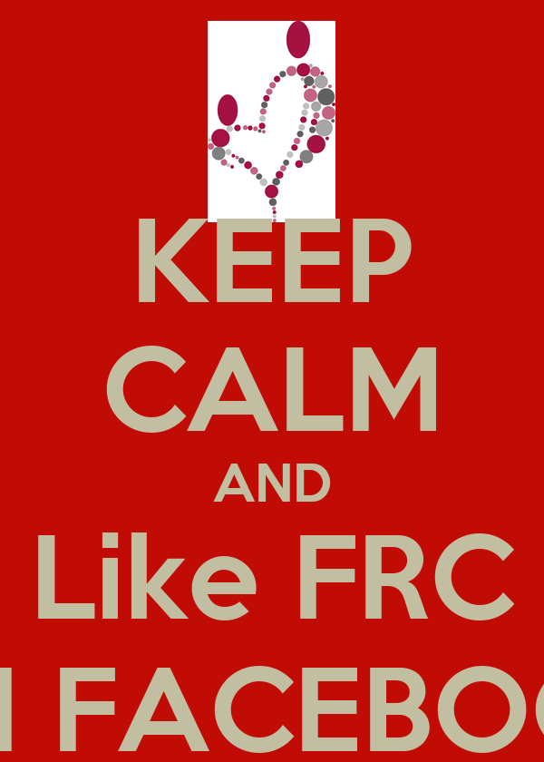 KEEP CALM AND Like FRC ON FACEBOOK