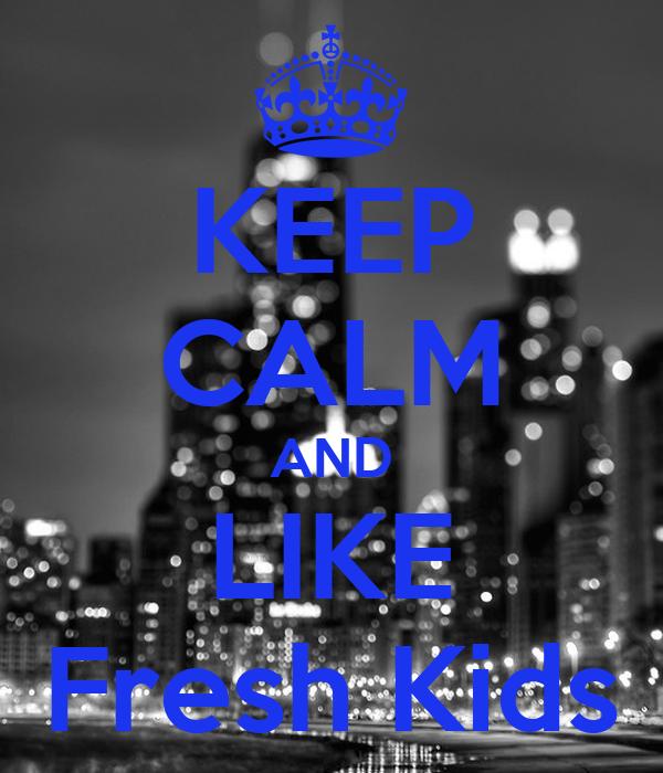 KEEP CALM AND LIKE Fresh Kids