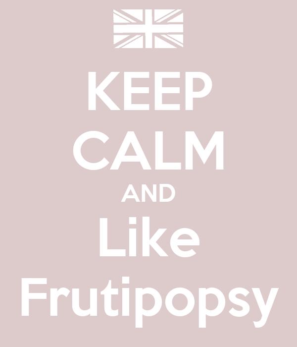 KEEP CALM AND Like Frutipopsy