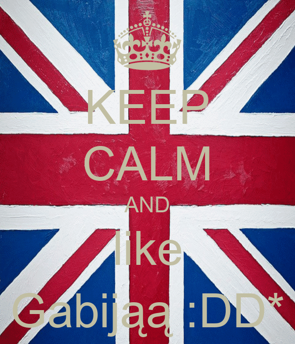 KEEP CALM AND like Gabijąą :DD*