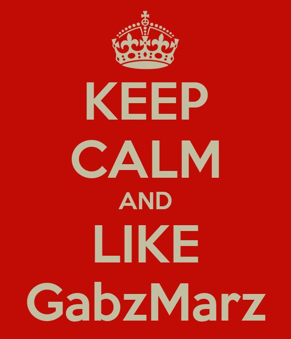 KEEP CALM AND LIKE GabzMarz