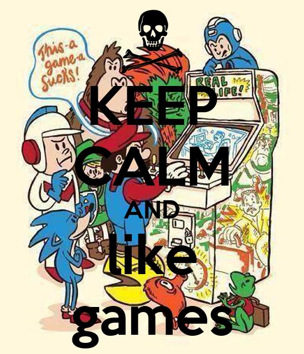 KEEP CALM AND like games