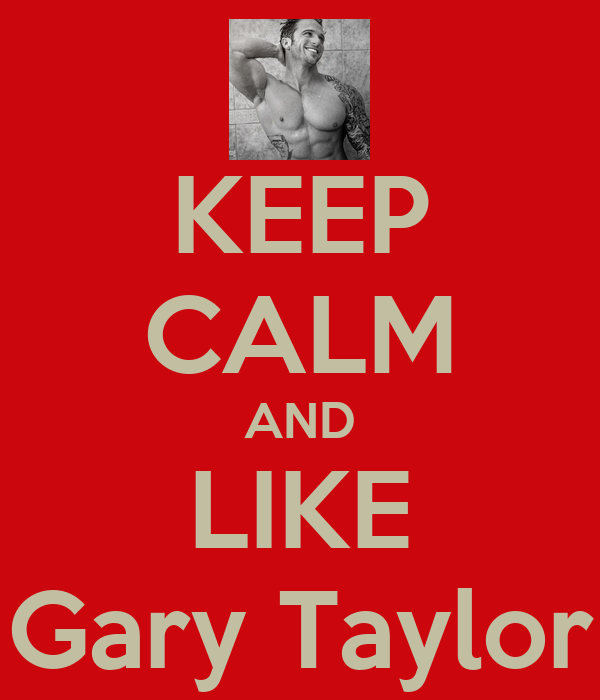 KEEP CALM AND LIKE Gary Taylor