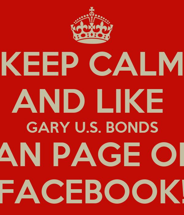 KEEP CALM AND LIKE  GARY U.S. BONDS FAN PAGE ON  FACEBOOK!