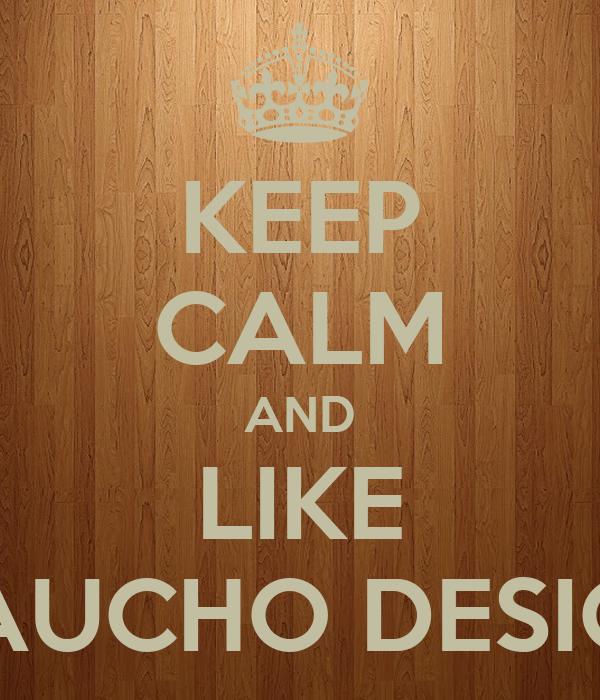 KEEP CALM AND LIKE GAUCHO DESIGN