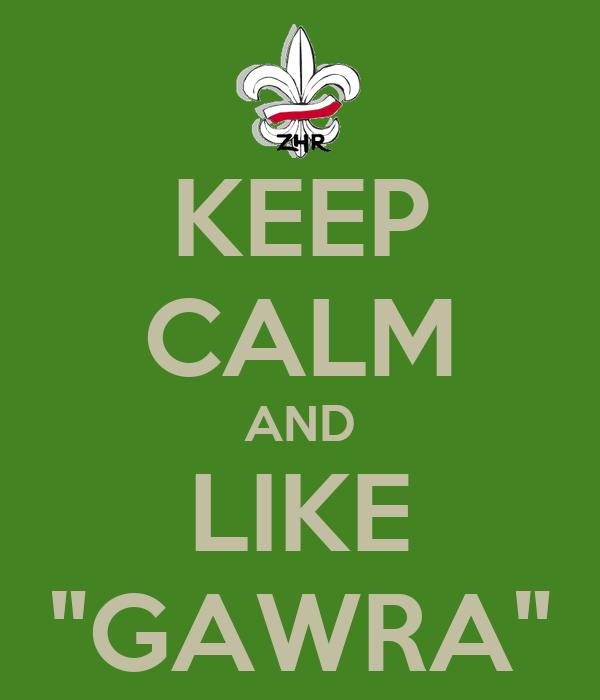 "KEEP CALM AND LIKE ""GAWRA"""