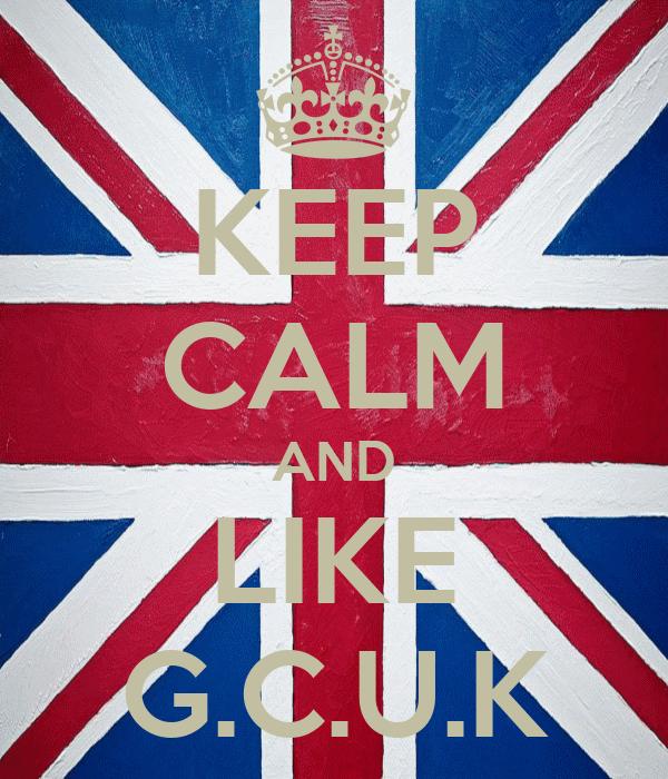 KEEP CALM AND LIKE G.C.U.K