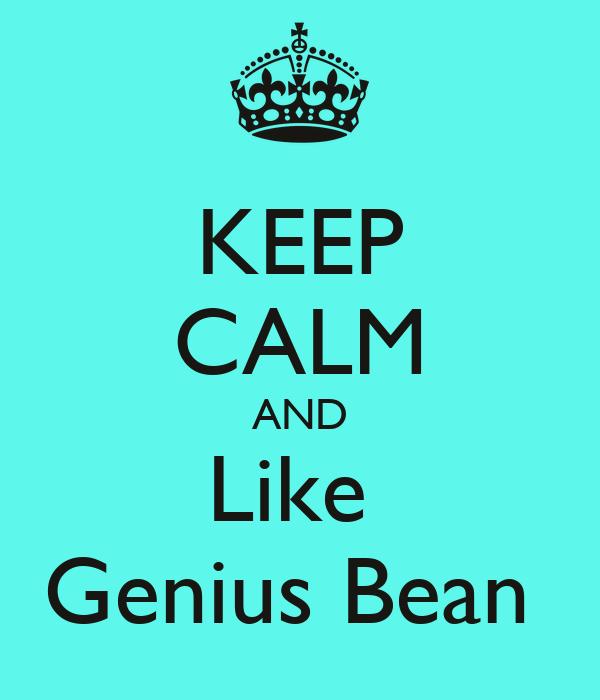 KEEP CALM AND Like  Genius Bean