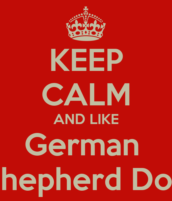 KEEP CALM AND LIKE German  Shepherd Dog