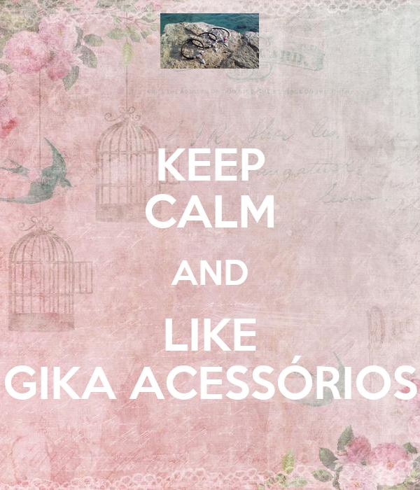 KEEP CALM AND LIKE GIKA ACESSÓRIOS